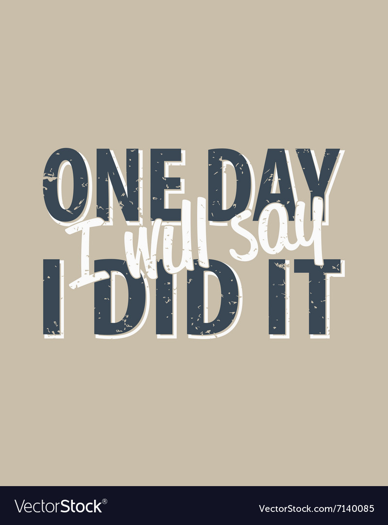 one day i will say i did it creative quote vector image