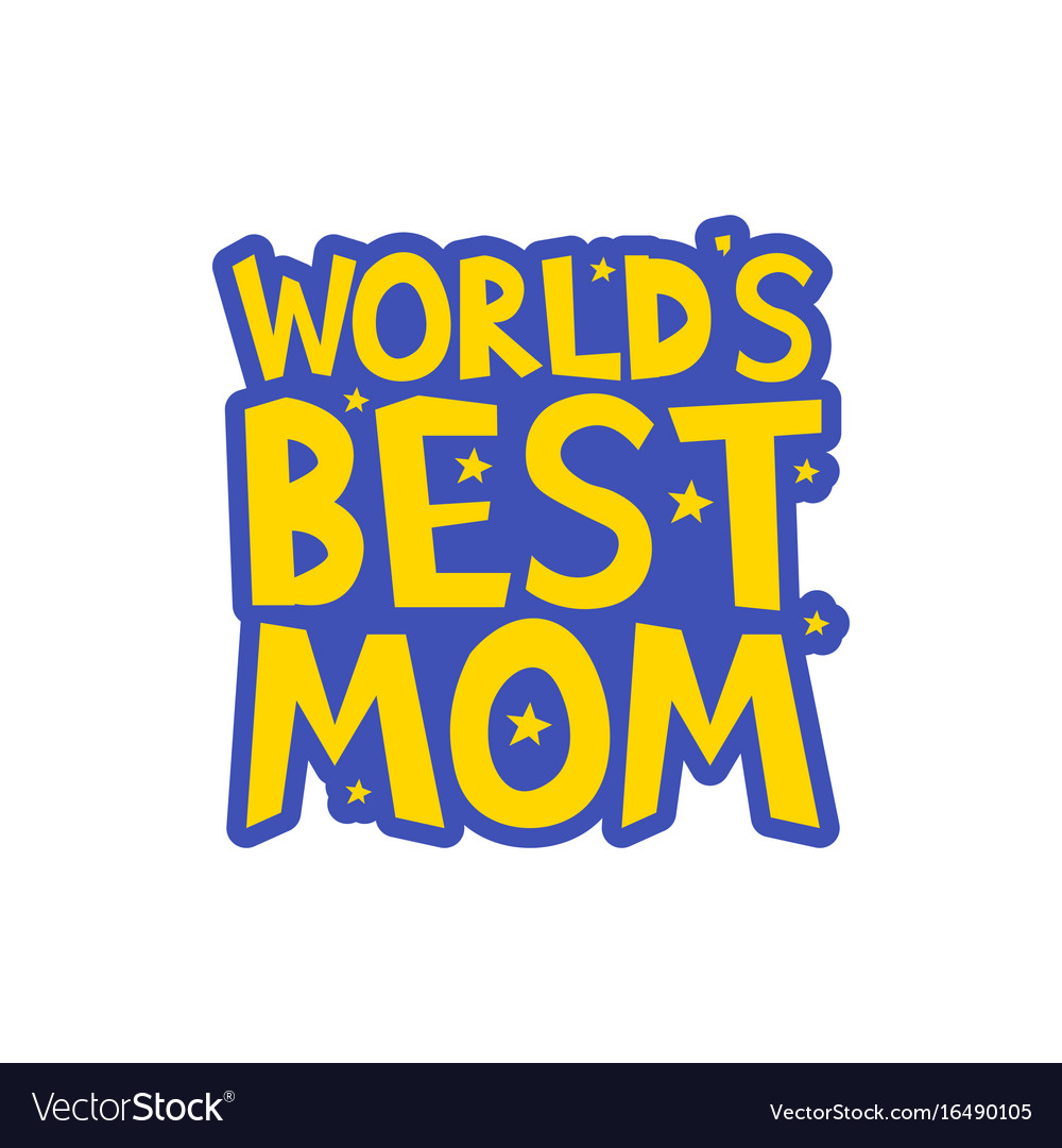 Worlds Best Mom Letters Fun Kids Style Print Vector Image