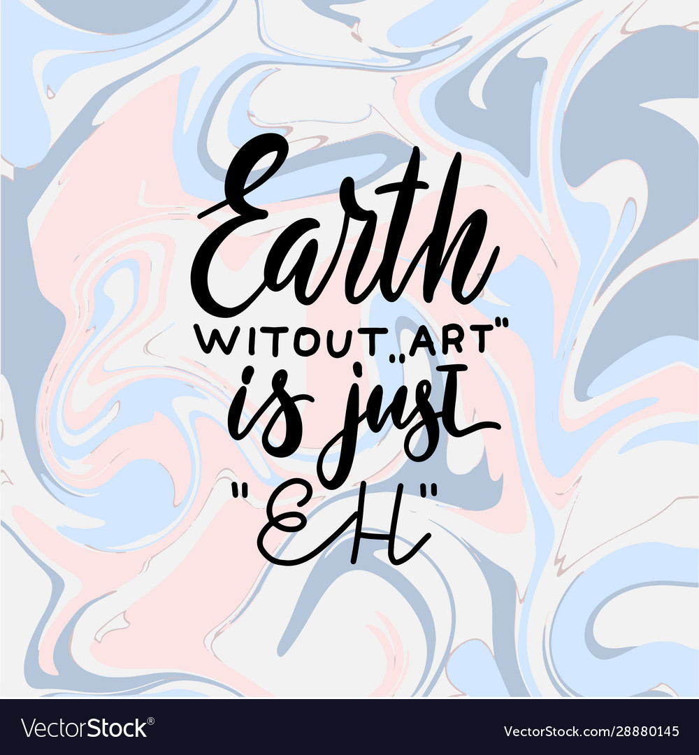 Earth without art is just eh creative hand Vector Image