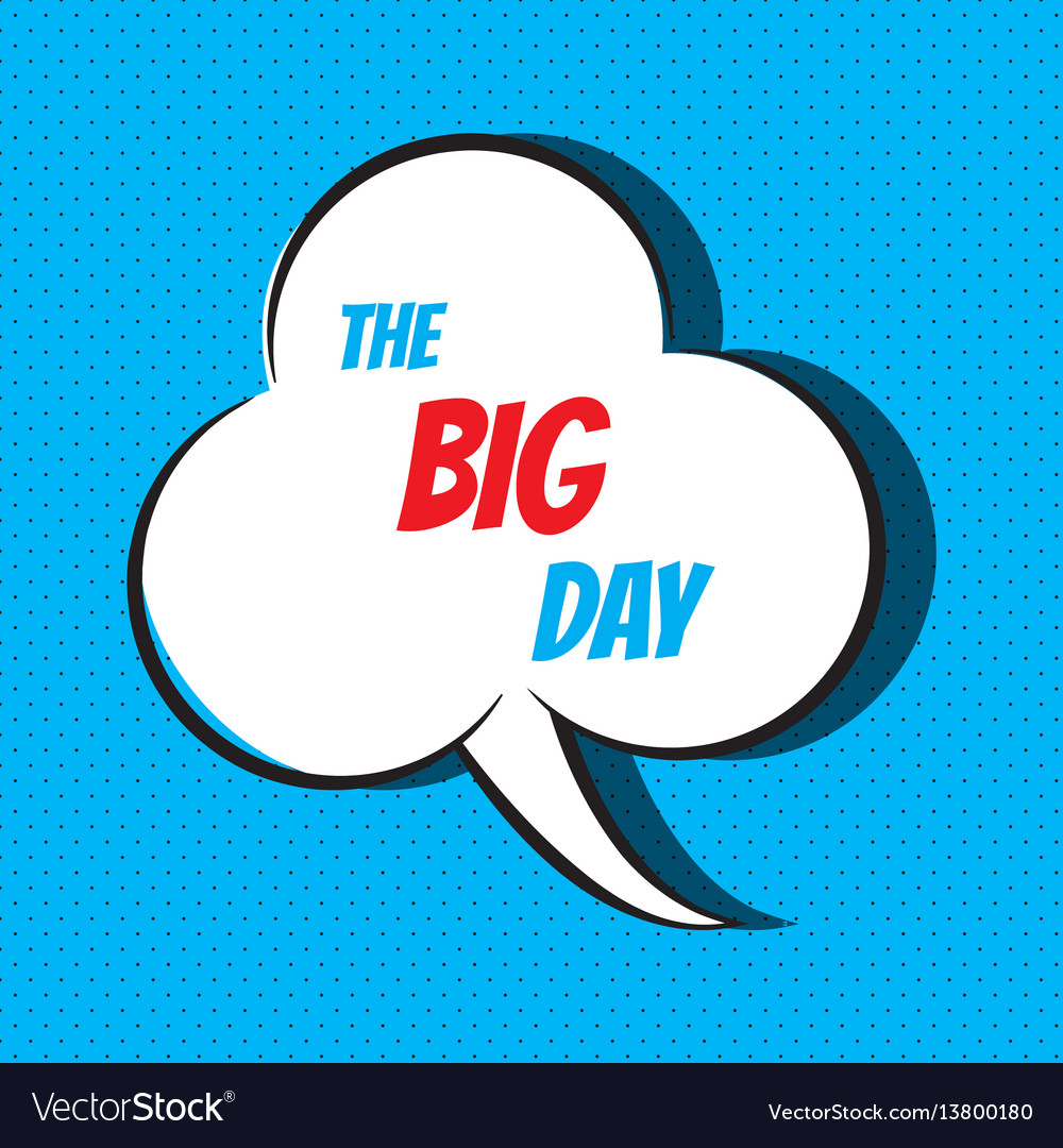 Comic speech bubble with phrase the big day
