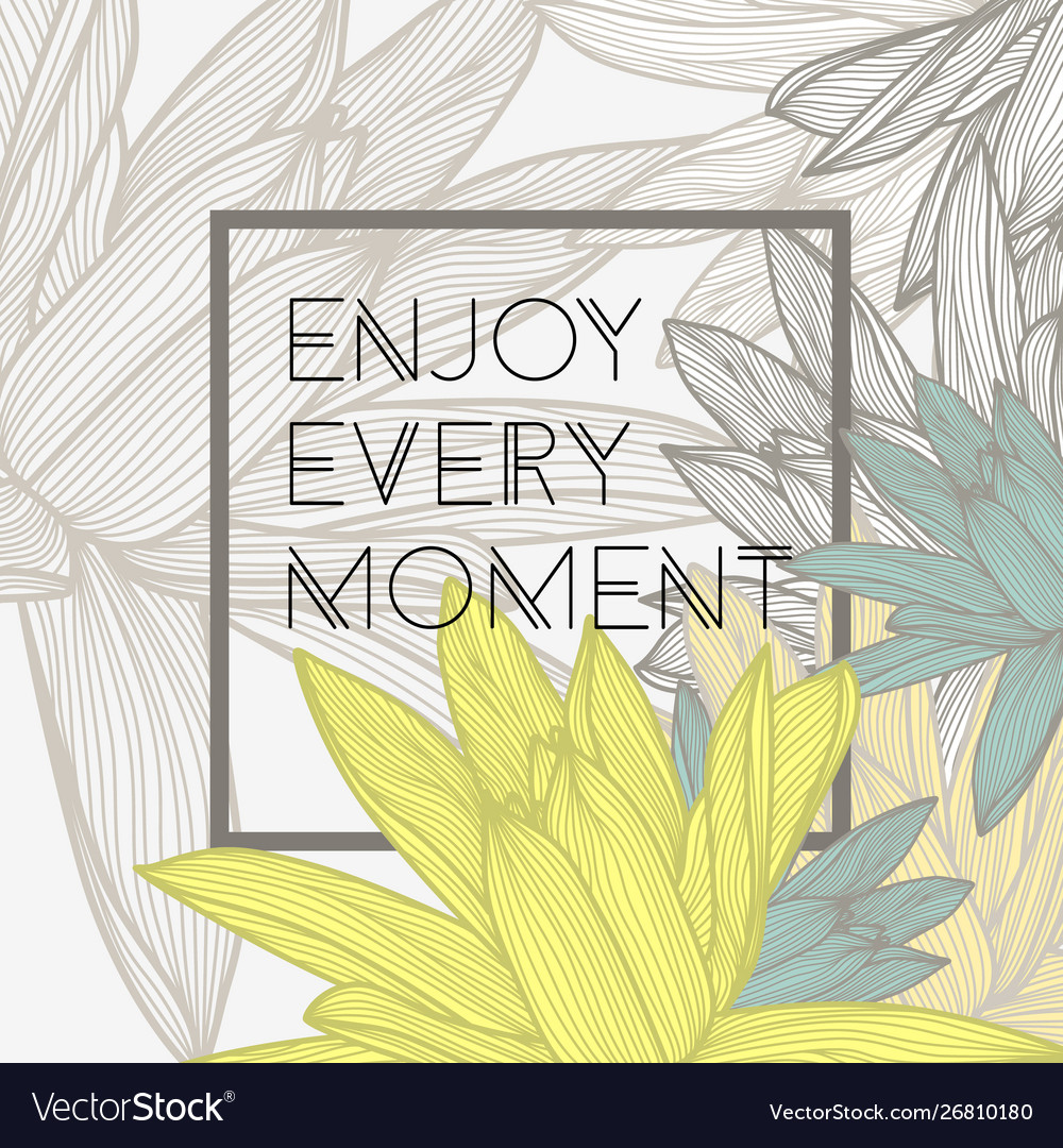 Enjoy every moment quote floral background vector