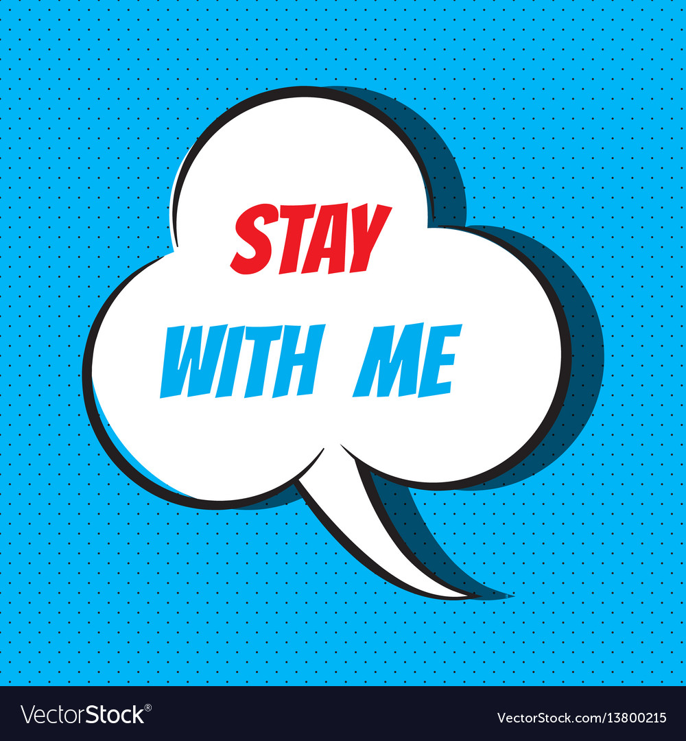 Comic speech bubble with phrase stay with me vector image