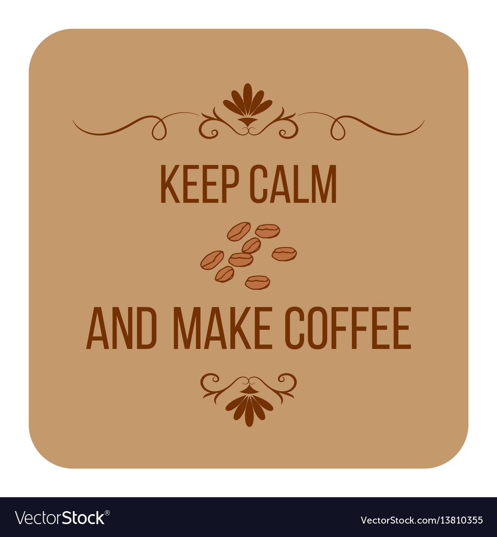 Keep calm and make coffee quote about coffee