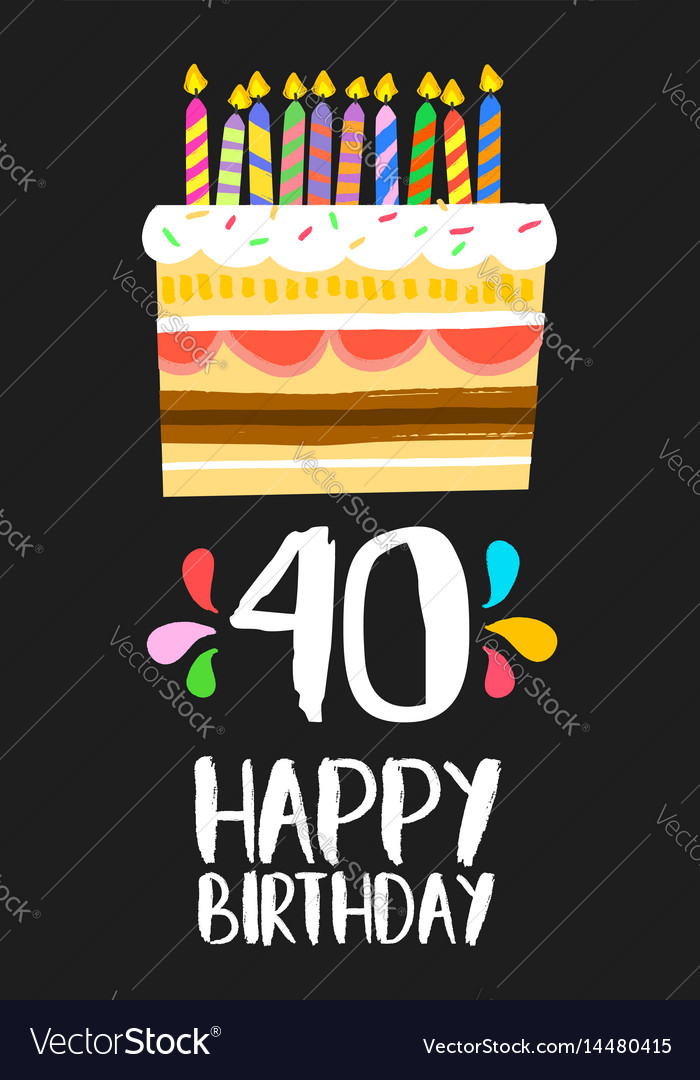 Happy Birthday Card 40 Forty Year Cake Vector Image