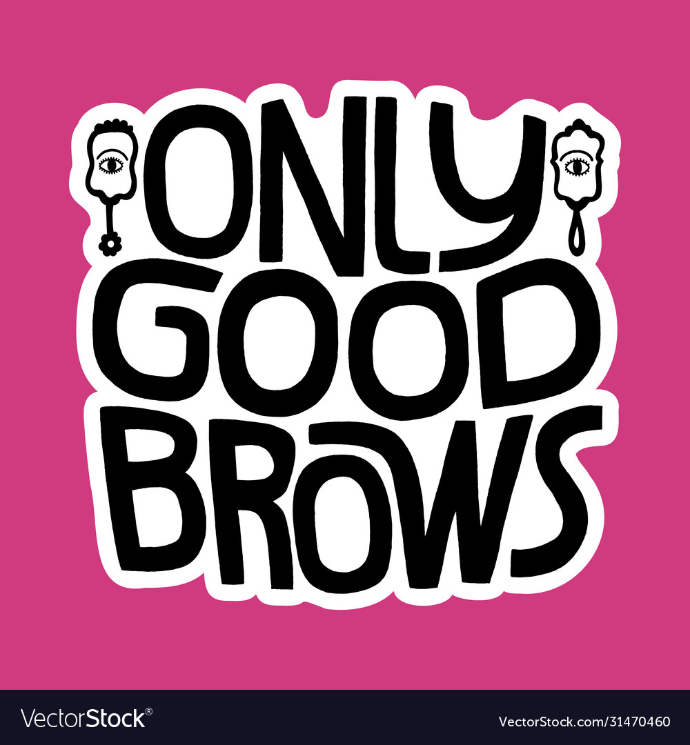 Only good brows