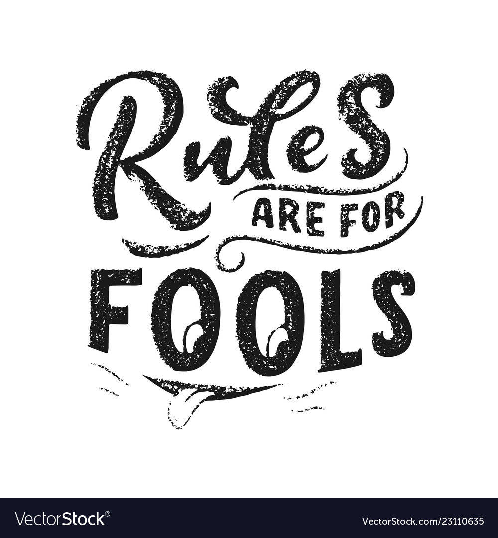 Inspirational funny quote - rules are for fools