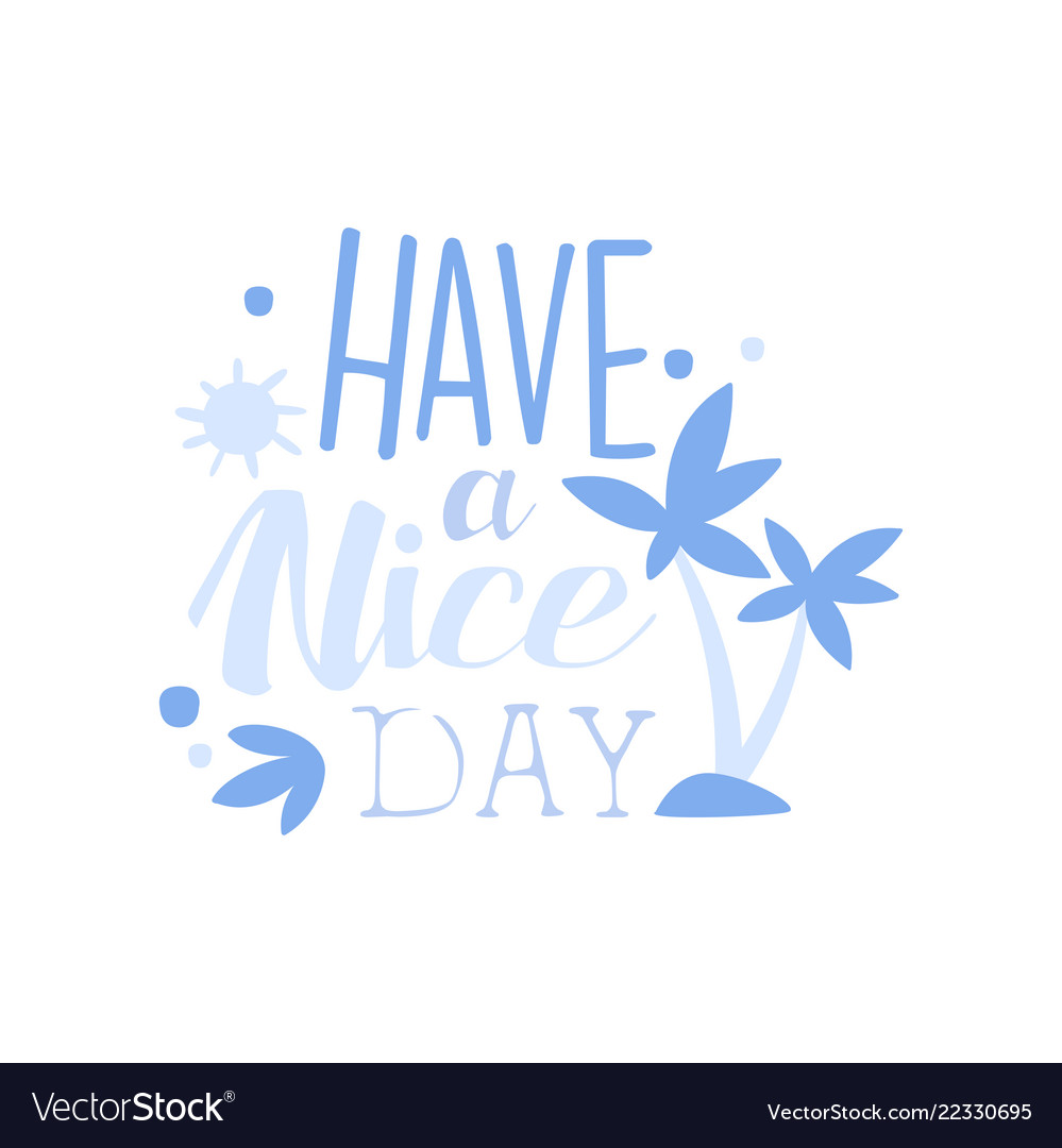 Have a nice day positive quote hand wriiten