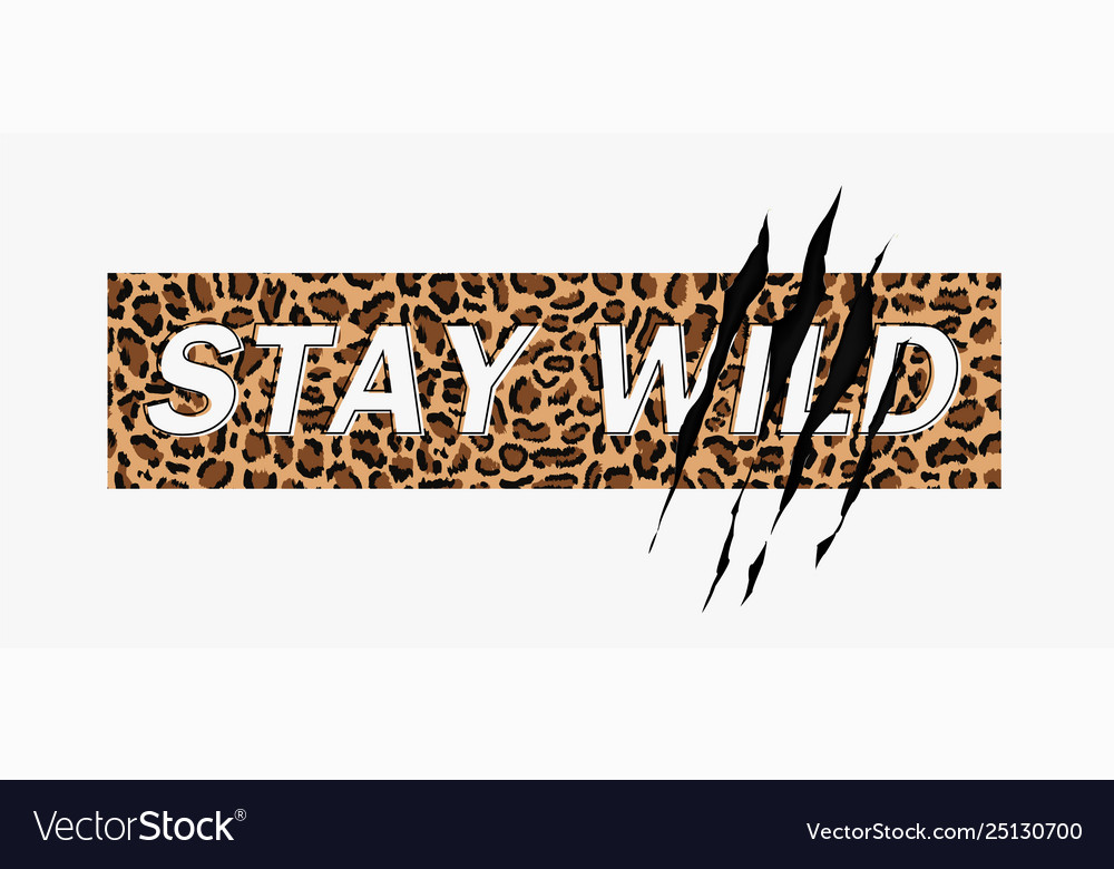 Stay wild on leopard background