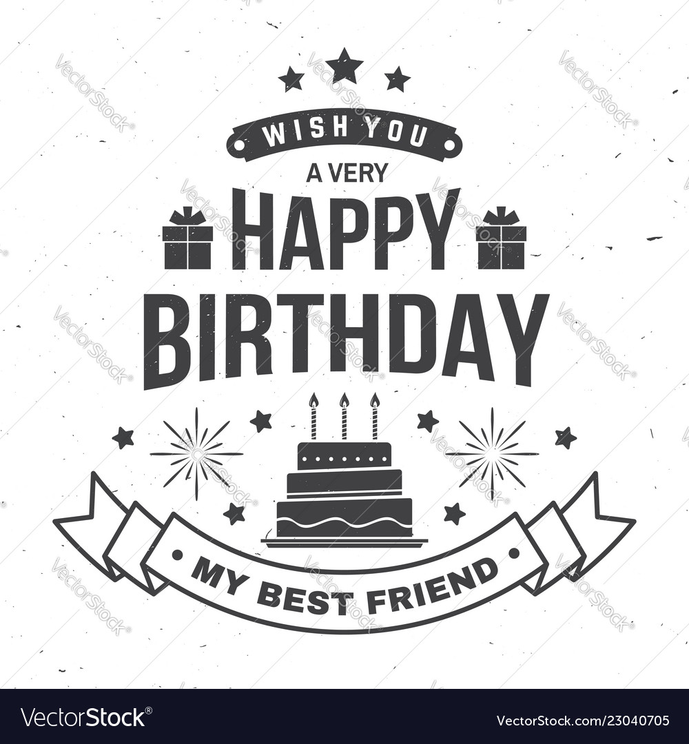 Happy Birthday Best Friend.Wish You A Very Happy Birthday My Best Friend