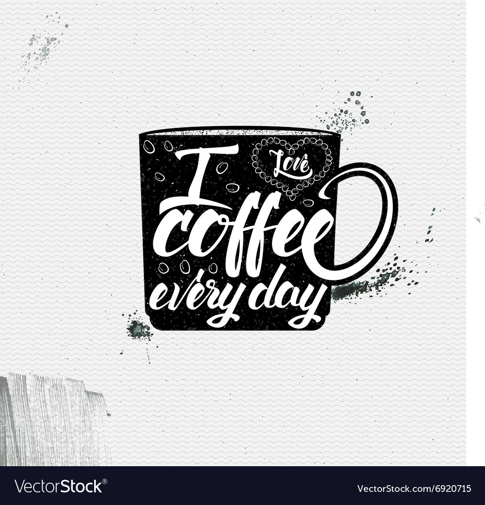 I love coffee every day Poster cup lettering