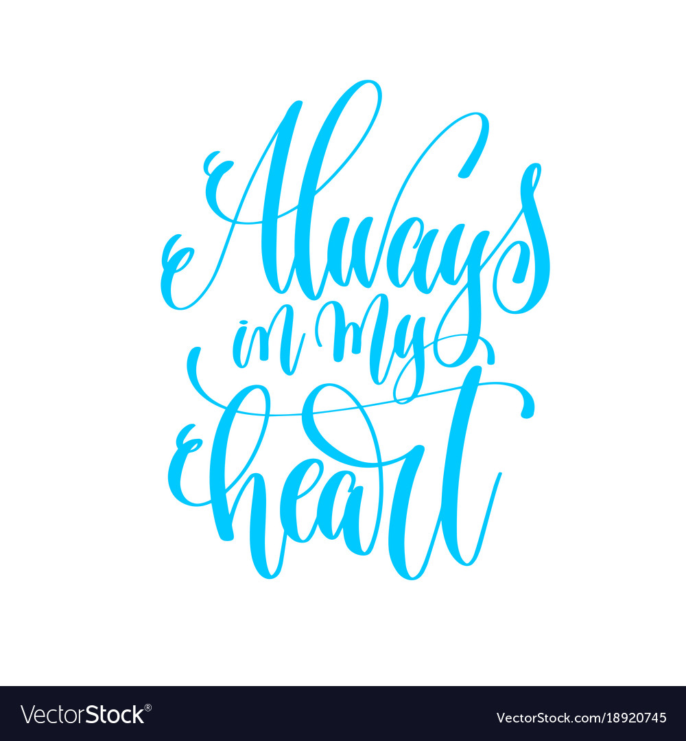 Always in my heart - hand lettering love quote to vector image