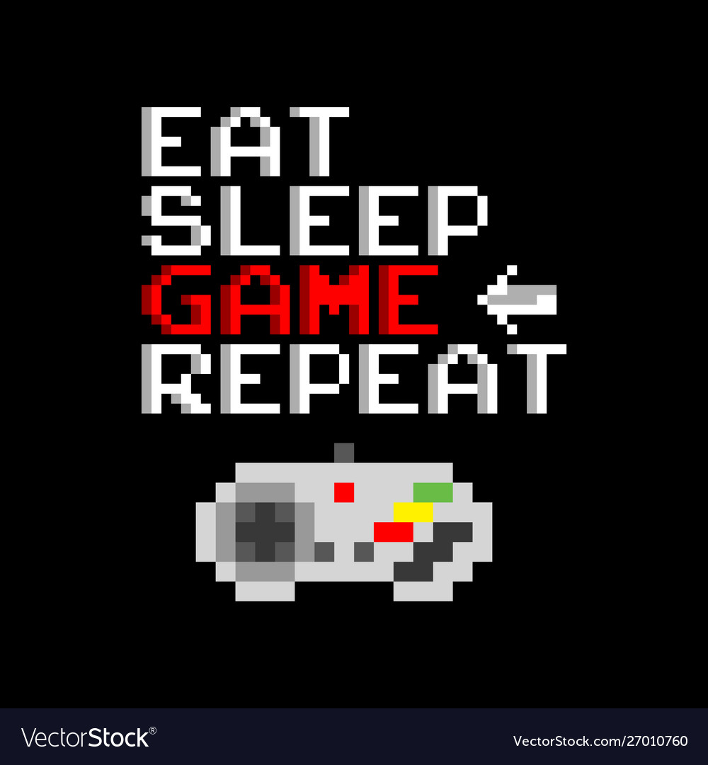 Game slogan good for tee print eat sleep game