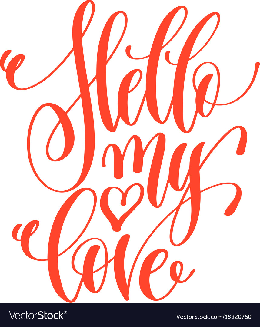 Hello my love - hand lettering love quote to vector image