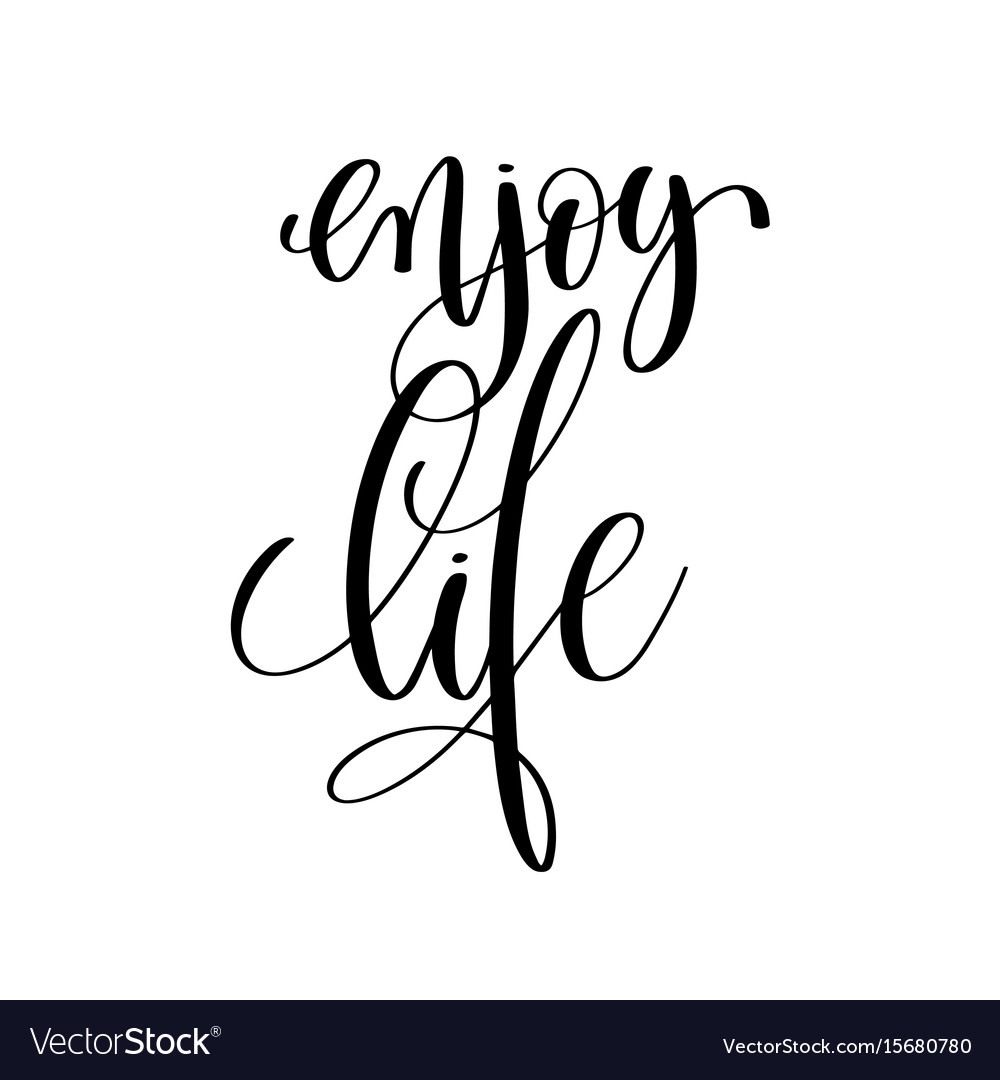 Enjoy Life Black And White Positive Quote Vector Image
