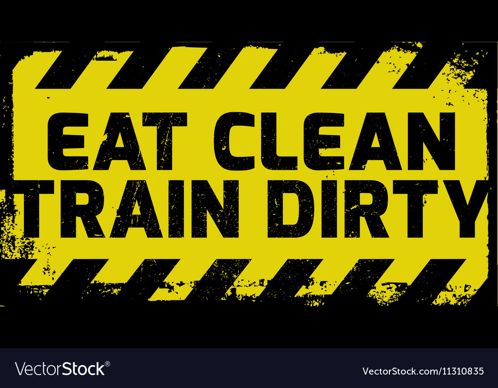 f707234b Eat clean train dirty sign Royalty Free Vector Image