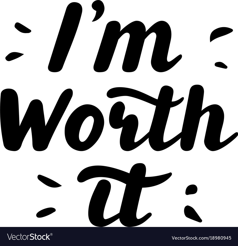 I m worth it hand written lettering quote