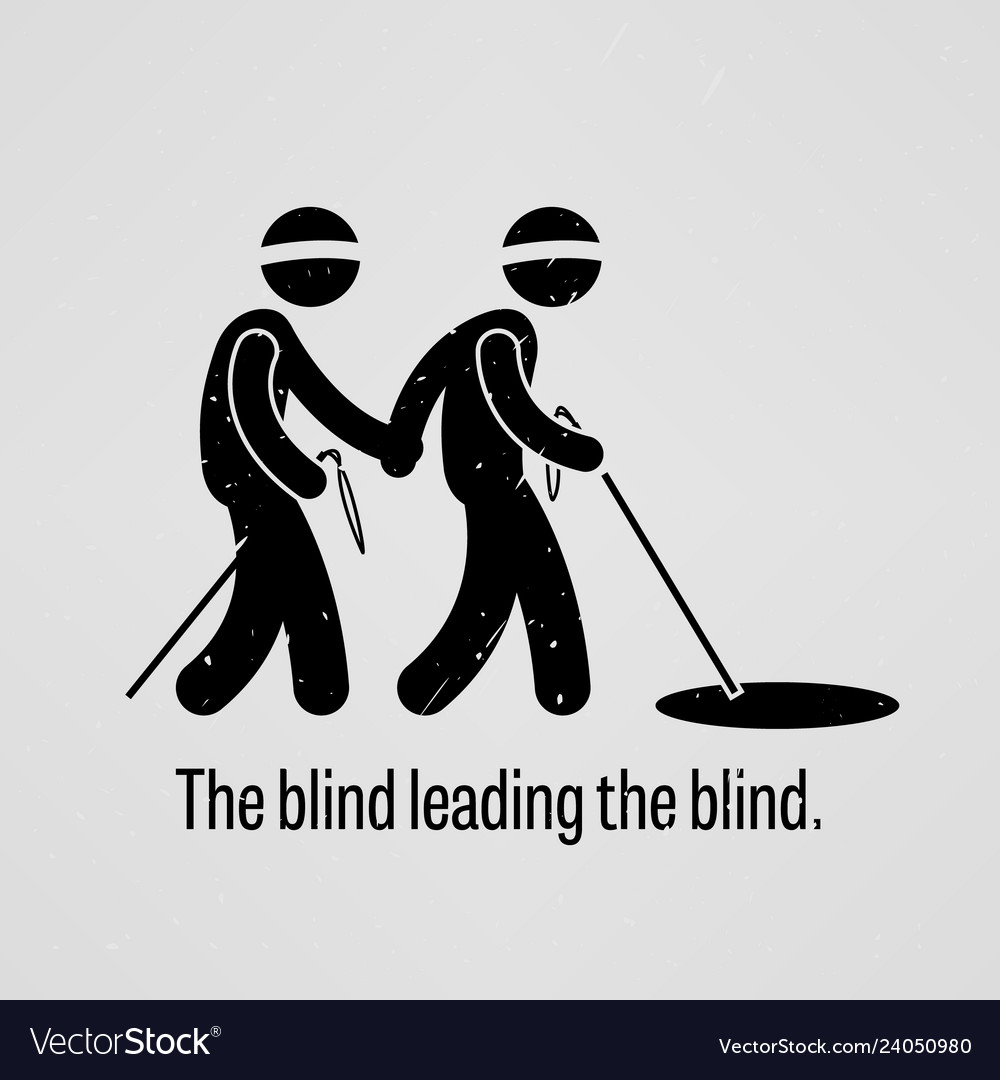 The blind leading the blind a ...