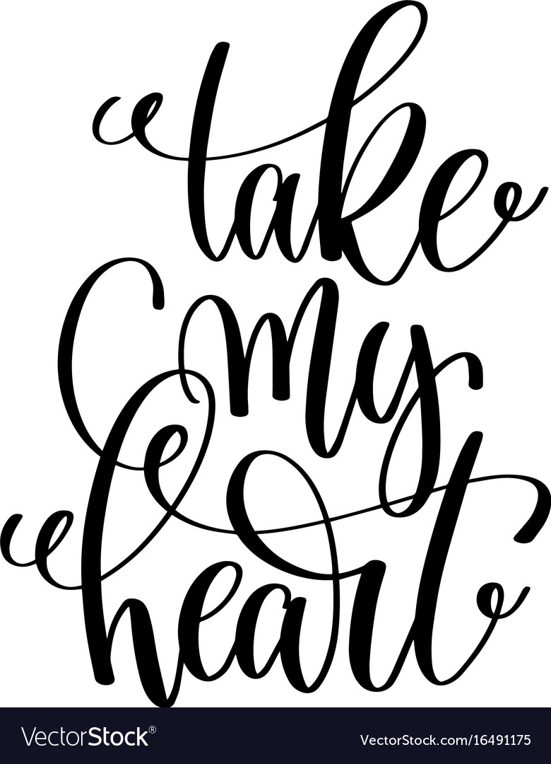 Take my heart black and white hand lettering