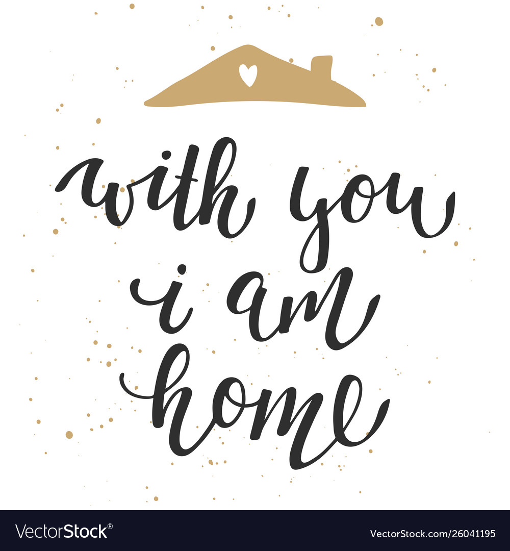 With you i am home modern ink brush calligraphy