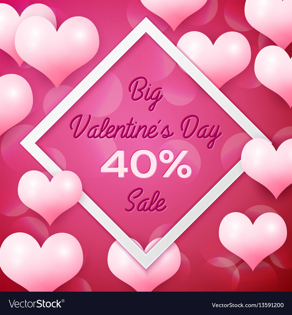Big valentines day sale 40 percent discounts with