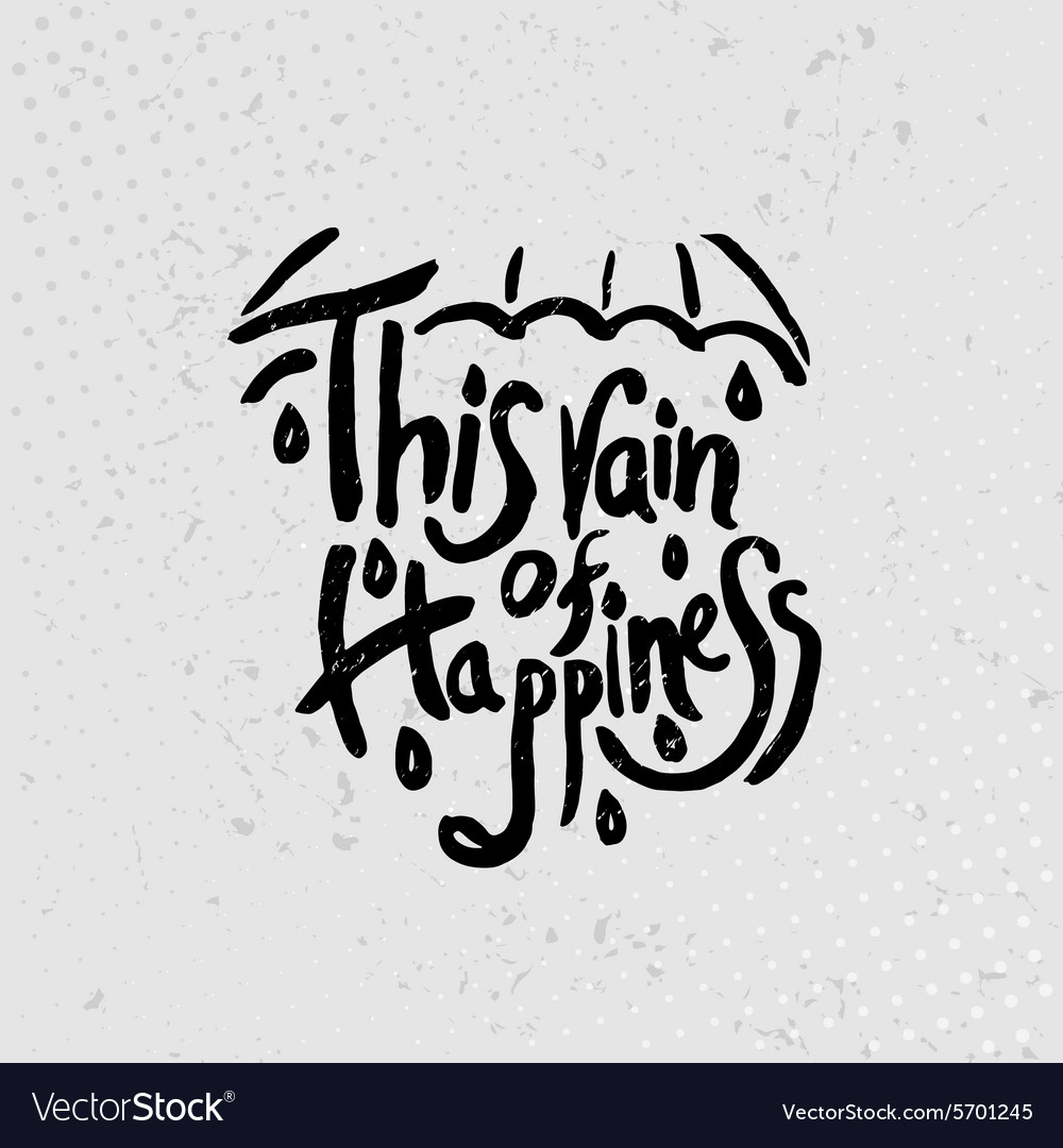 This rain of happiness - hand drawn quotes black Vector Image