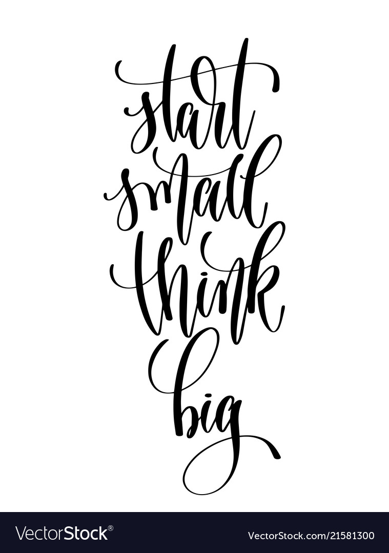 Start small think big - hand lettering inscription