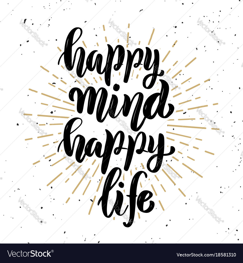 Happy Mind Happy Life Hand Lettering Quote On Vector Image