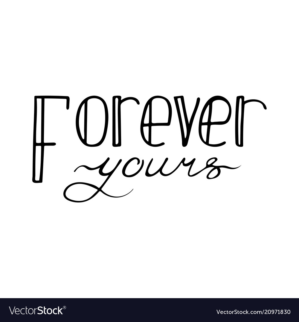 Black and white lettering quote forever yours