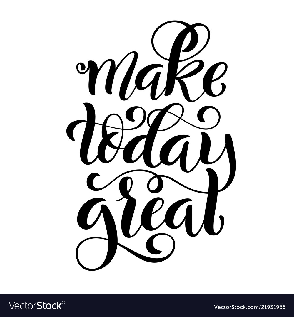 Make today great inspirational phrase modern