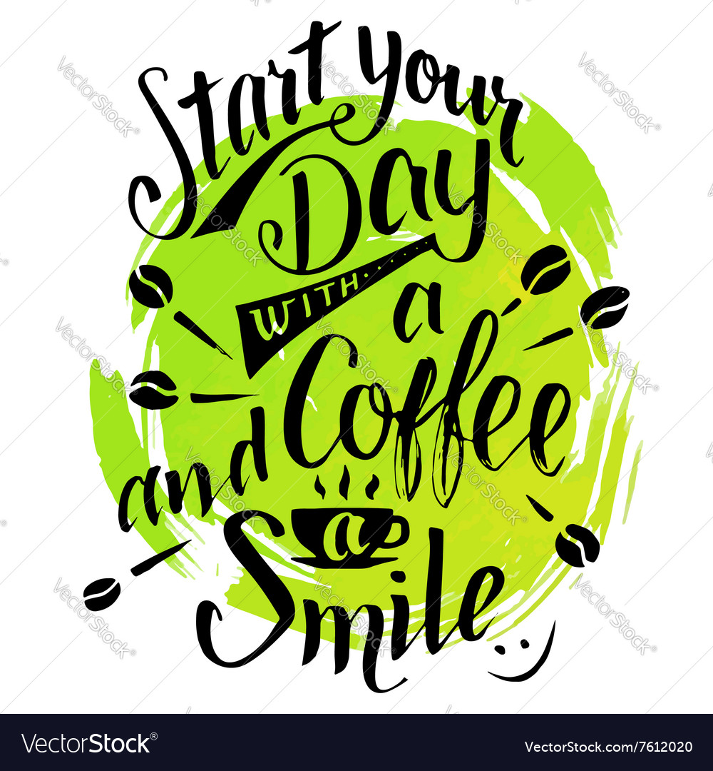 image regarding Design Your Day named Start off your working day with a espresso and smile calligraphy