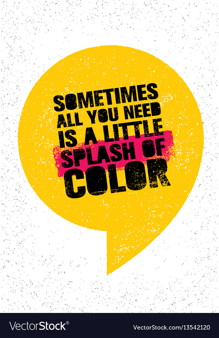 53201d8b2 Sometimes all you need is a little splash of color vector image