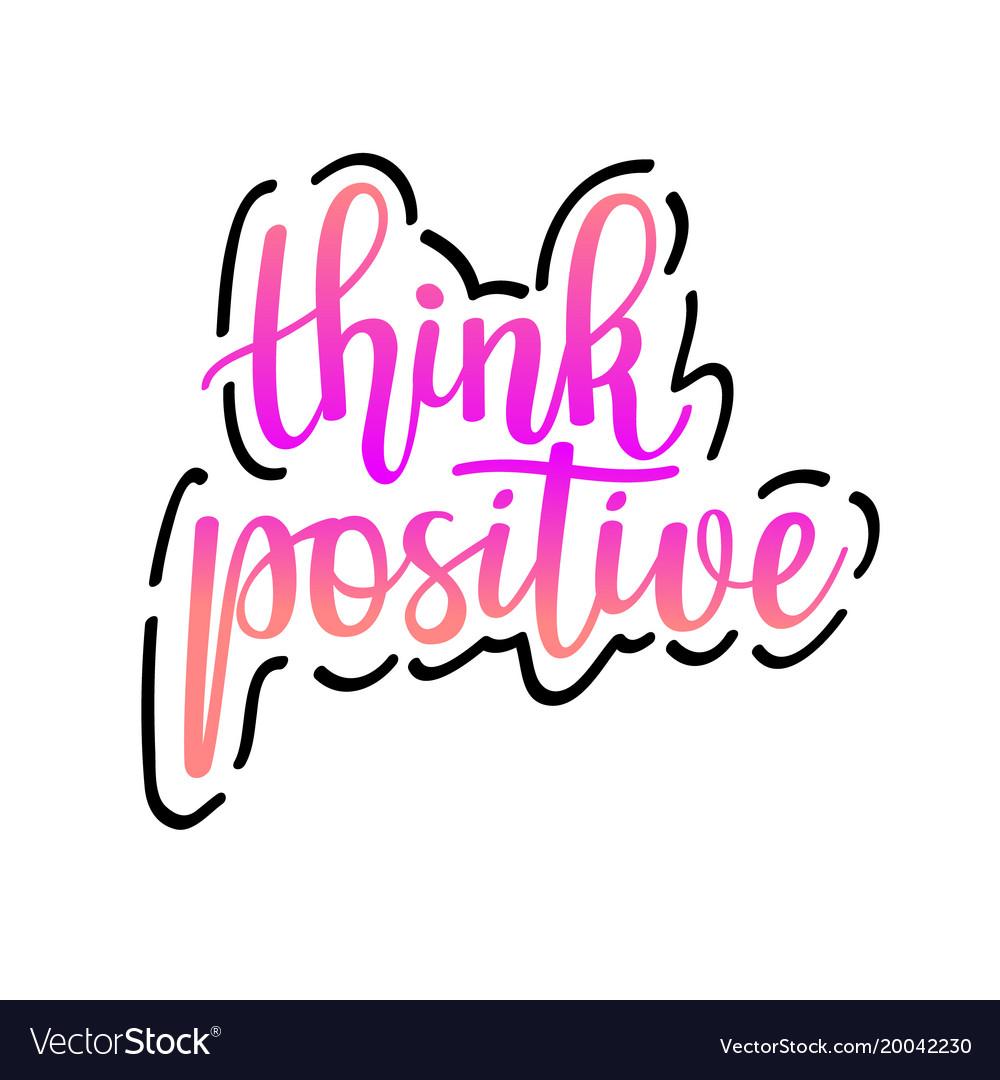 Think positive inspirational motivational