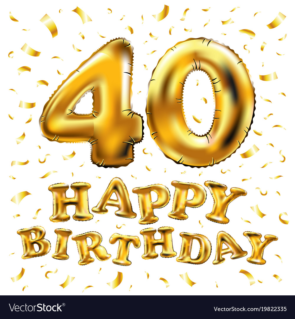 happy birthday 40th celebration gold balloons and vector image