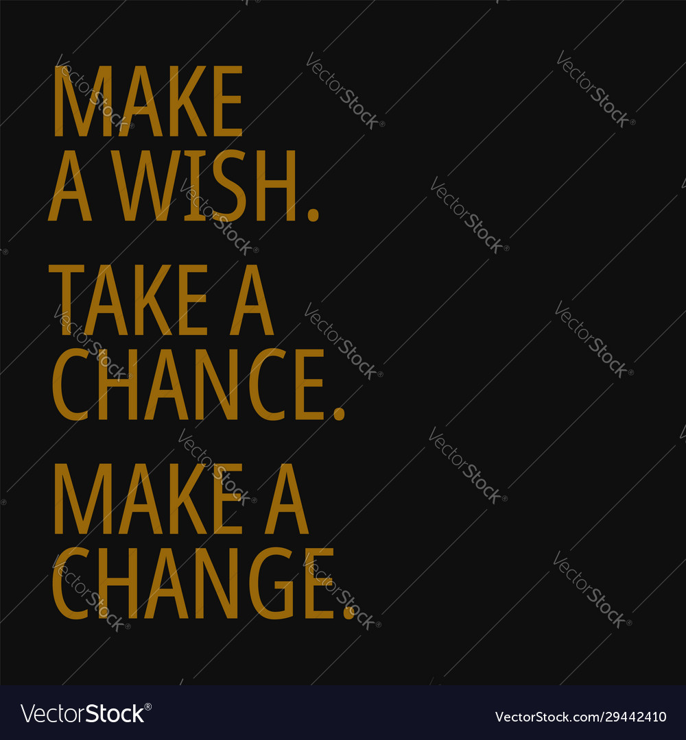 Make a wish take a chance make a change quotes Vector Image