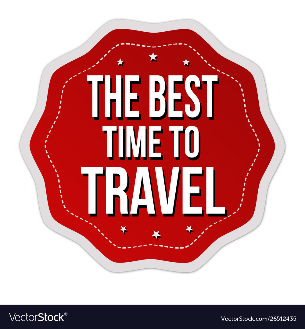 The best time to travel label or sticker
