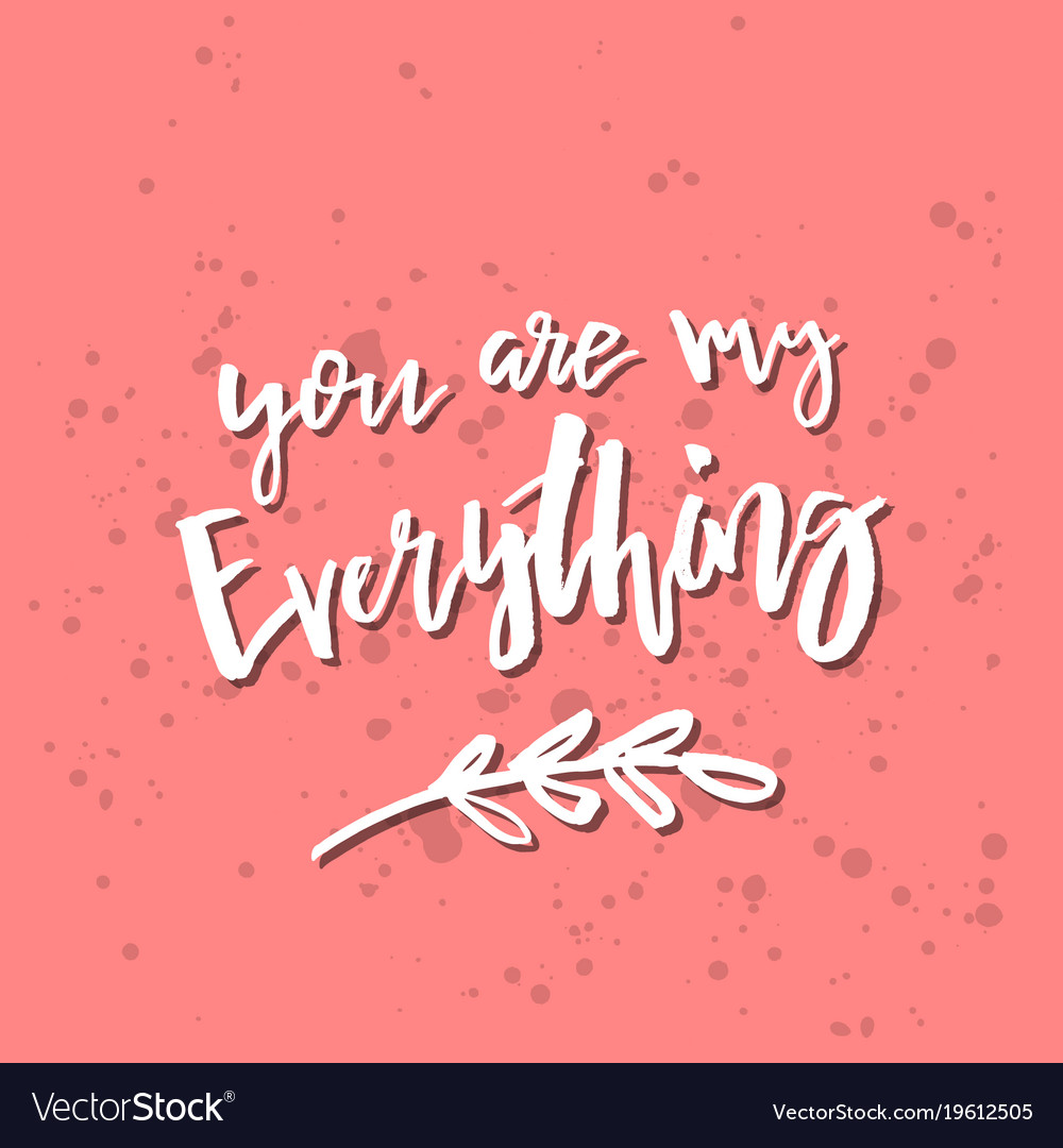 You Are My Everything Inspirational Valentines Vector Image