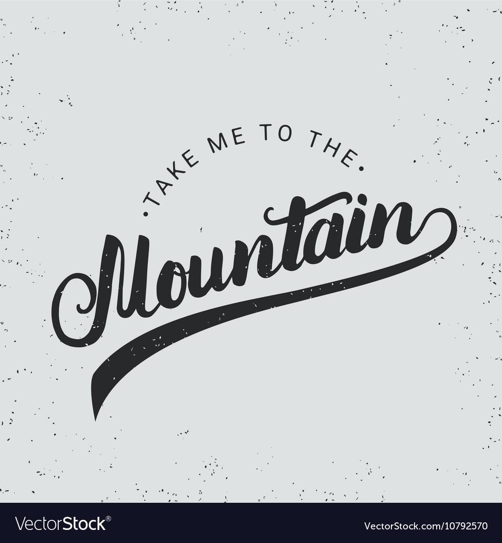 Take me to the mountain hand written typography