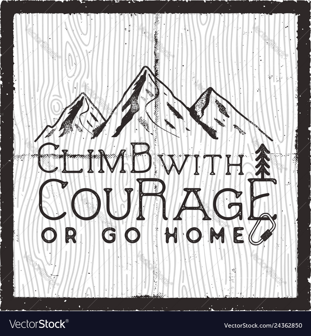Climb with courage or go home - mountain camping