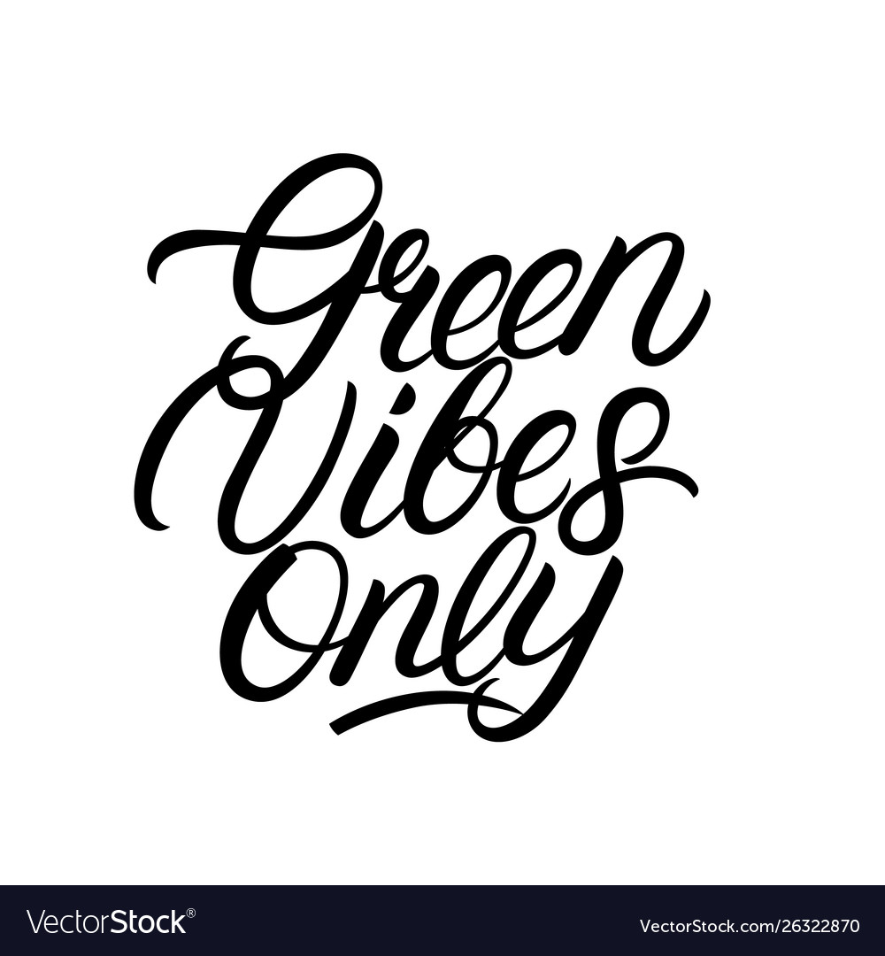 Green vibes only hand written lettering quote