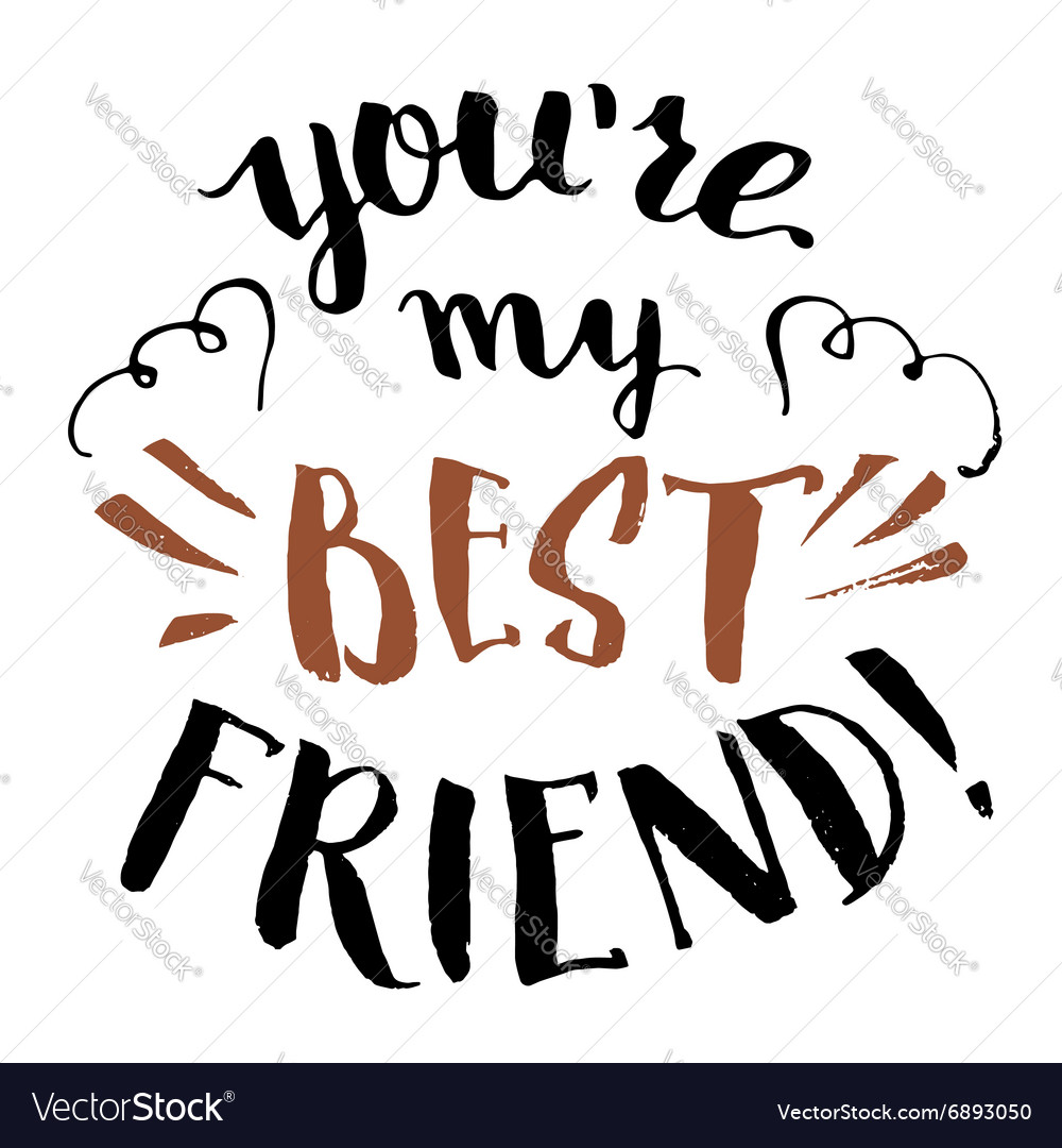 You Are My Best Friend Calligraphy Royalty Free Vector Image