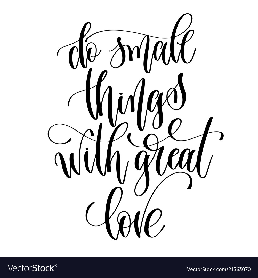 Do small things with great love black and white vector image