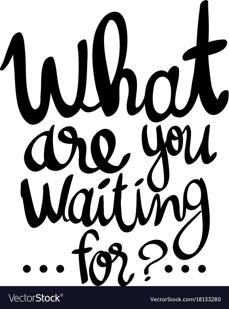 50881979b3de5 English phrase for what are you waiting for