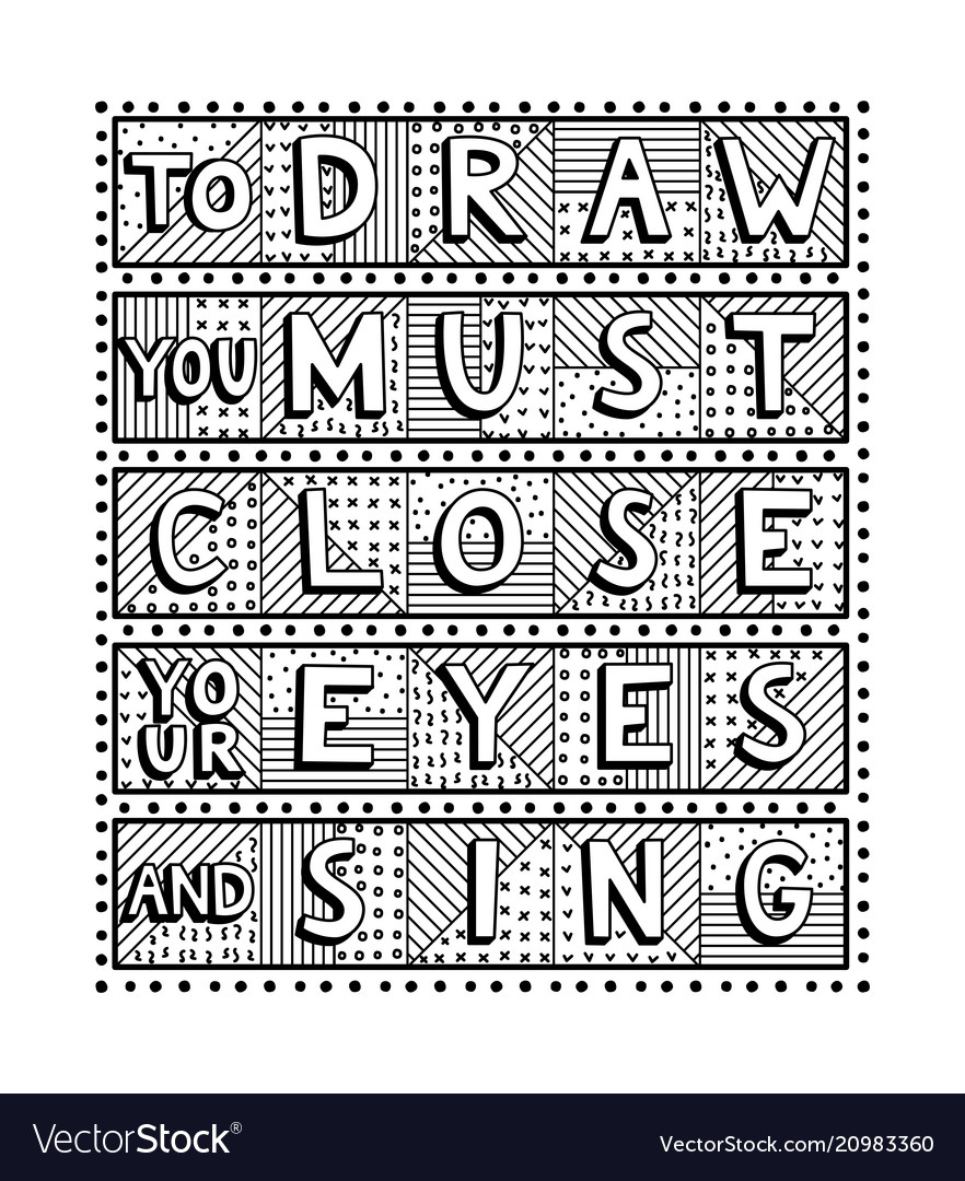To draw you must close your eyes and sing