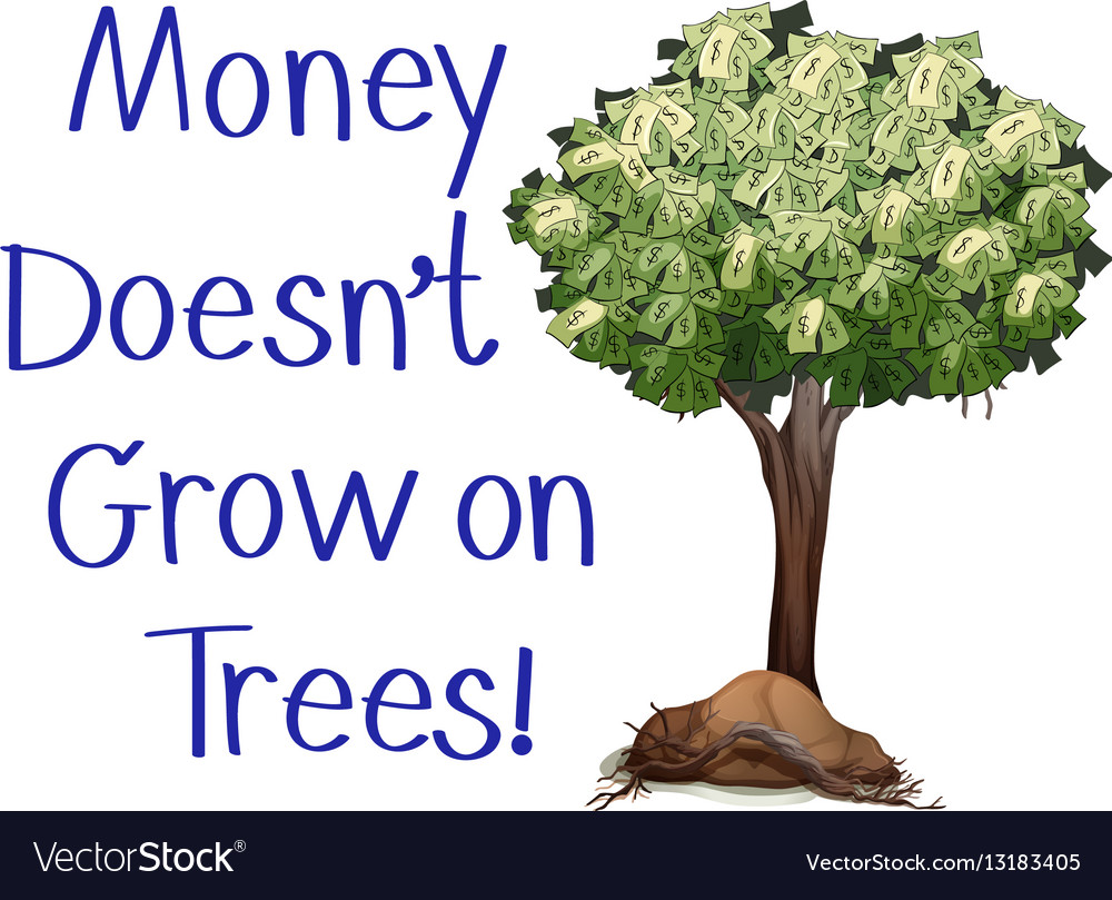 Idiom sign with money doesnt grow on trees vector image