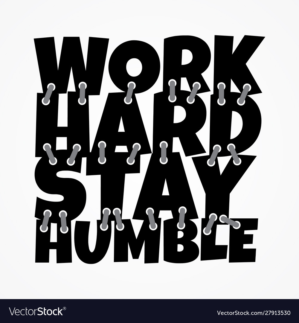 Work hard stay humble shirt and apparel design