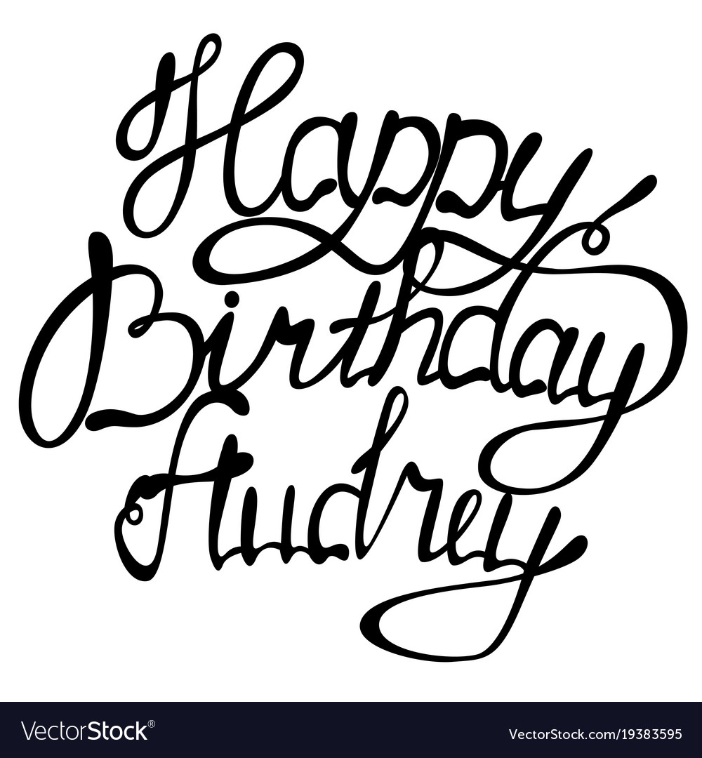 Happy birthday audrey name lettering