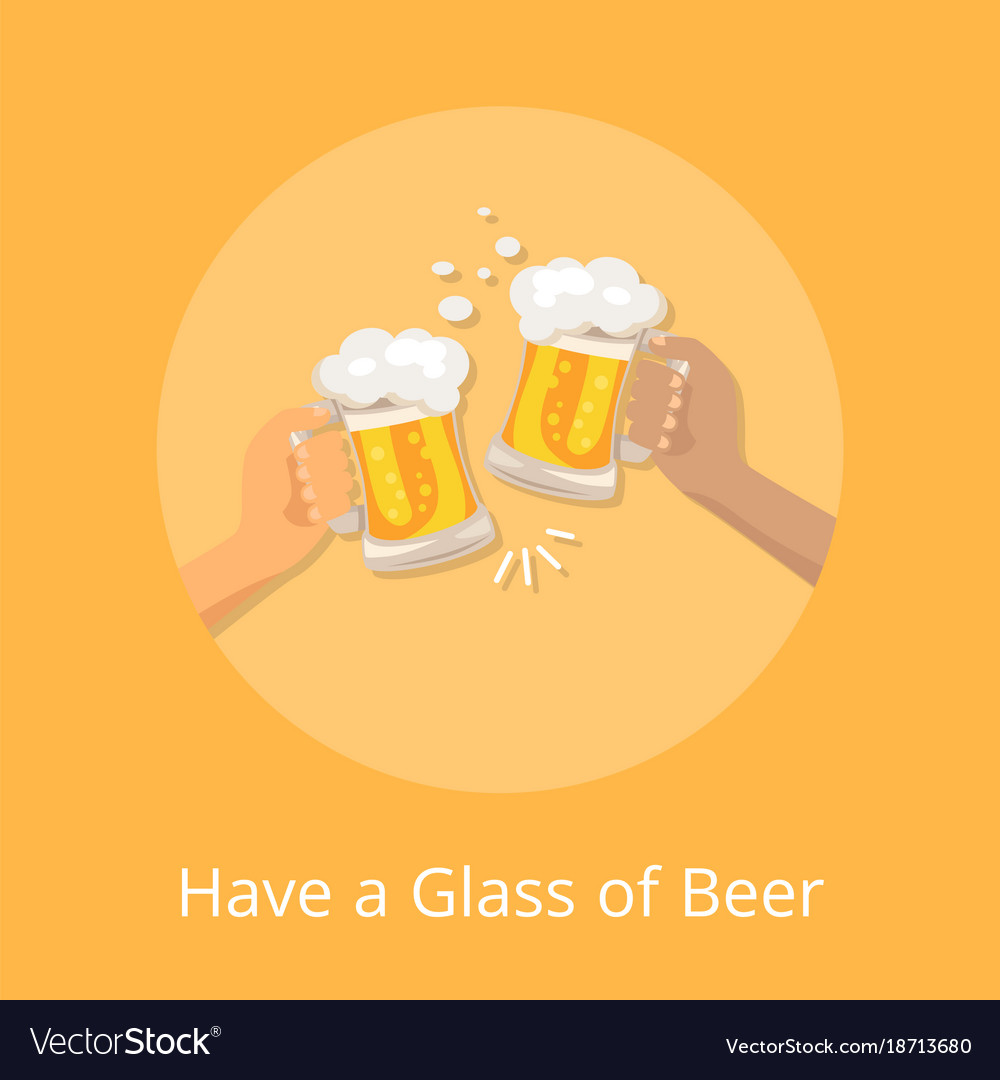 Have glass beer poster with hands holding glasses