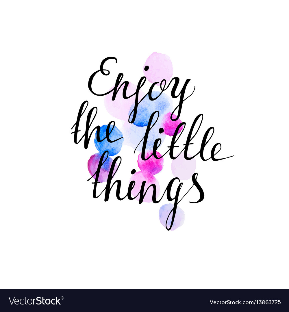 Enjoy the little things ink hand lettering