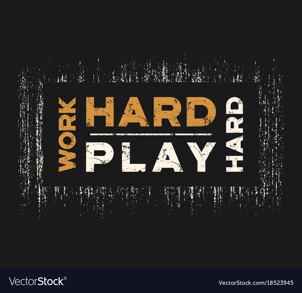 19ddcfd39 Work hard play hard t-shirt and apparel design Vector Image