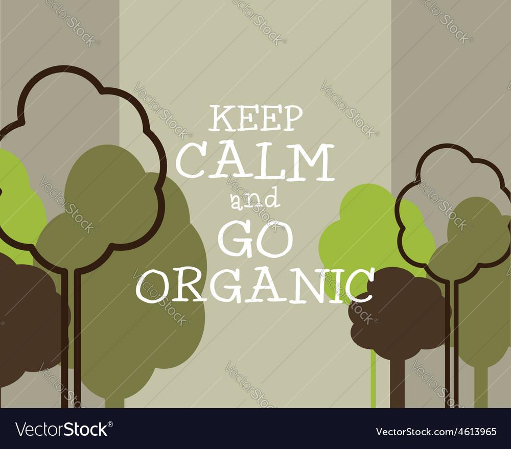 Keep Calm And Go Organic Eco Poster Concept